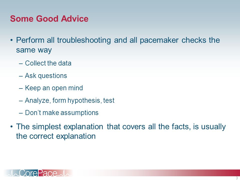 Some Good Advice Perform all troubleshooting and all pacemaker checks the same way. Collect the data.
