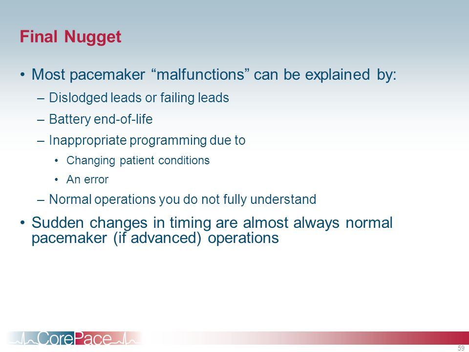Final Nugget Most pacemaker malfunctions can be explained by: