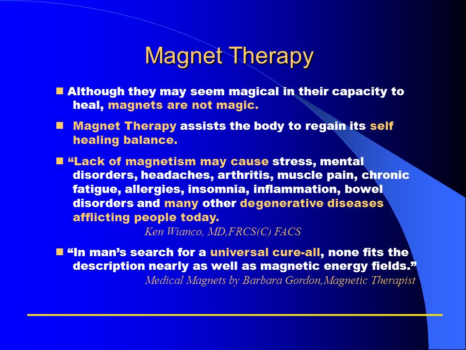 Magnet Therapy  Although they may seem magical in their capacity to heal, magnets are not magic.