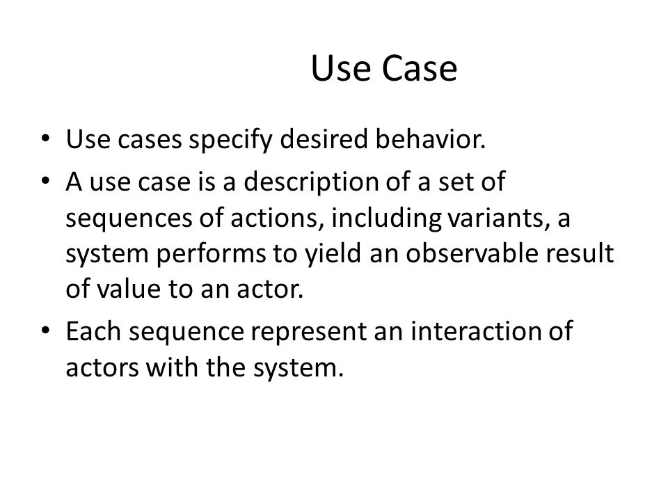 Use Case Use cases specify desired behavior.