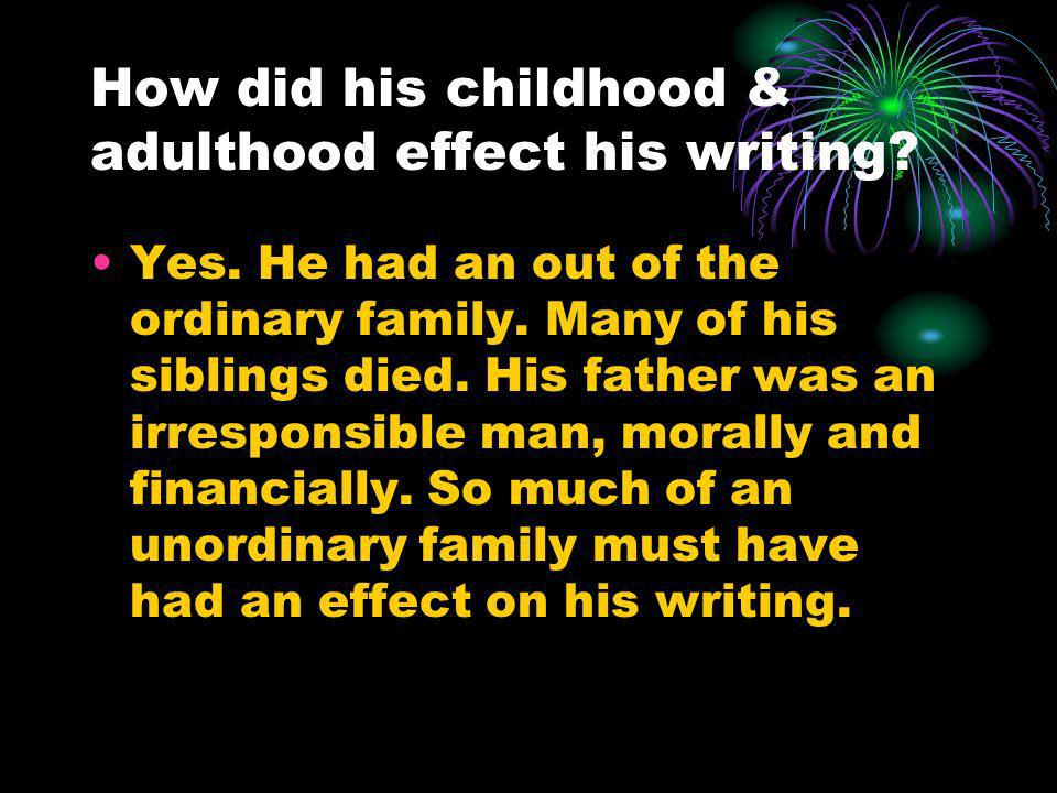 How did his childhood & adulthood effect his writing