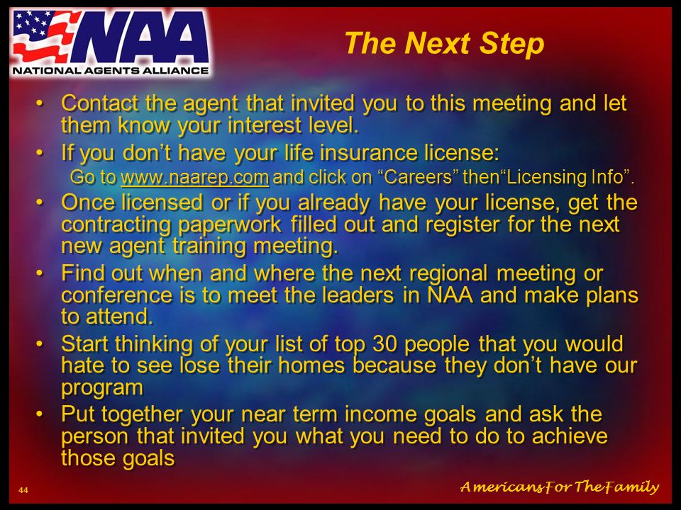 The Next Step Contact the agent that invited you to this meeting and let them know your interest level.