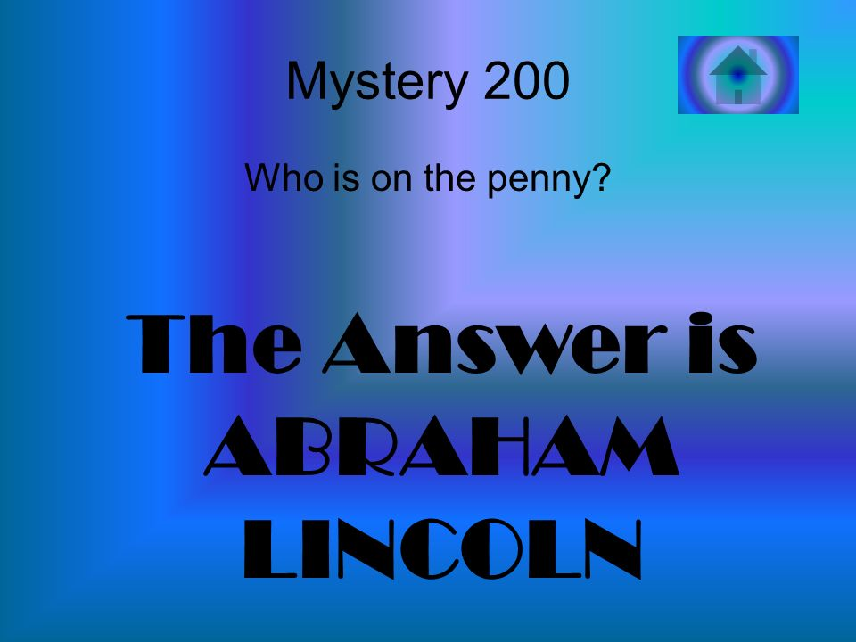 The Answer is ABRAHAM LINCOLN