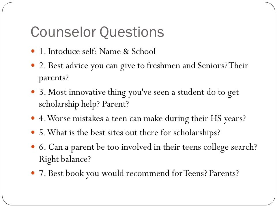 Counselor Questions 1. Intoduce self: Name & School