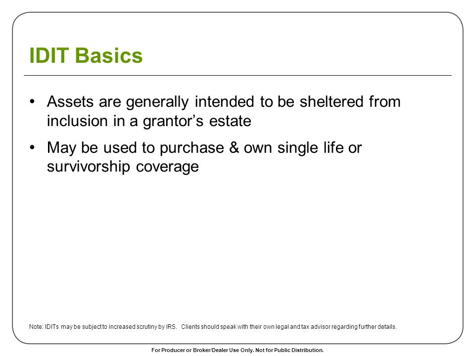 IDIT Basics Assets are generally intended to be sheltered from inclusion in a grantor's estate.