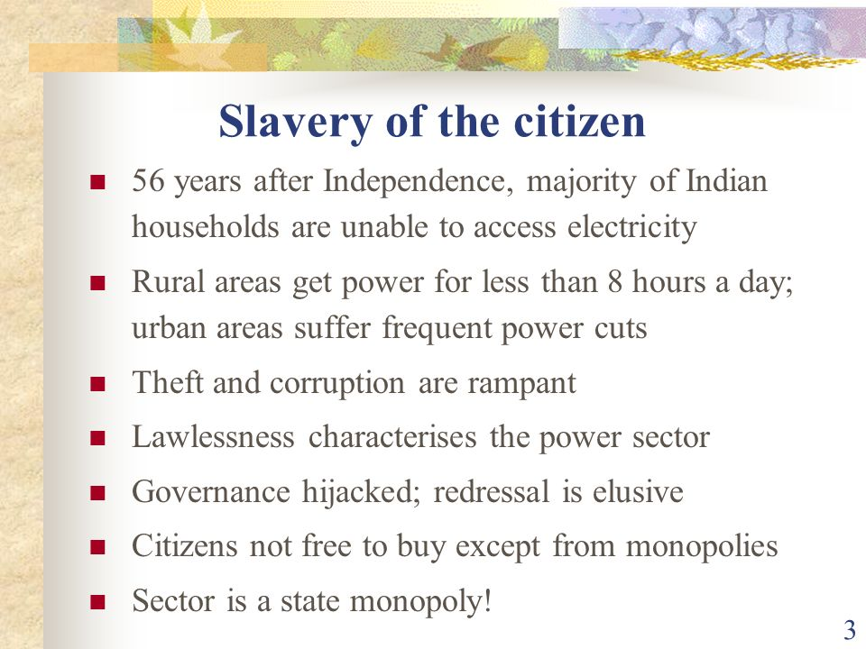 Slavery of the citizen 56 years after Independence, majority of Indian households are unable to access electricity.