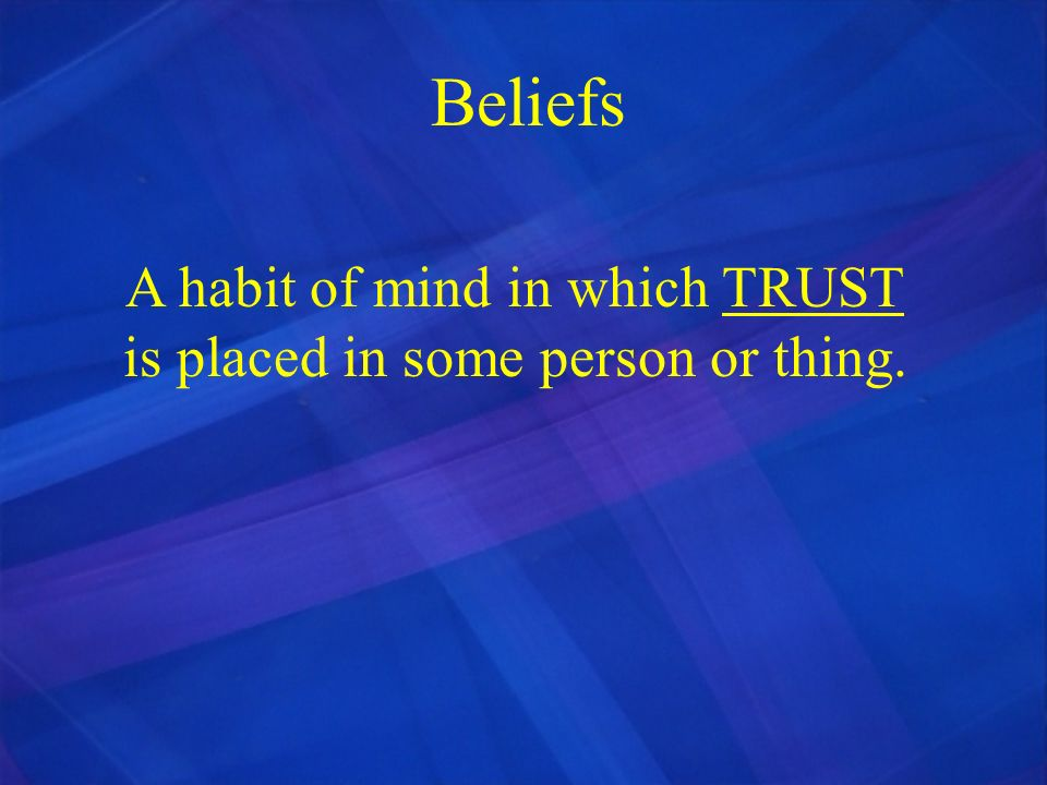 A habit of mind in which TRUST is placed in some person or thing.