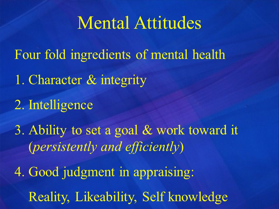 Mental Attitudes Four fold ingredients of mental health