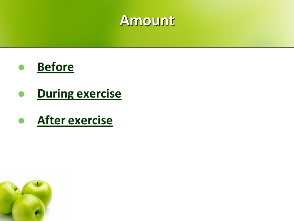 Amount Before During exercise After exercise