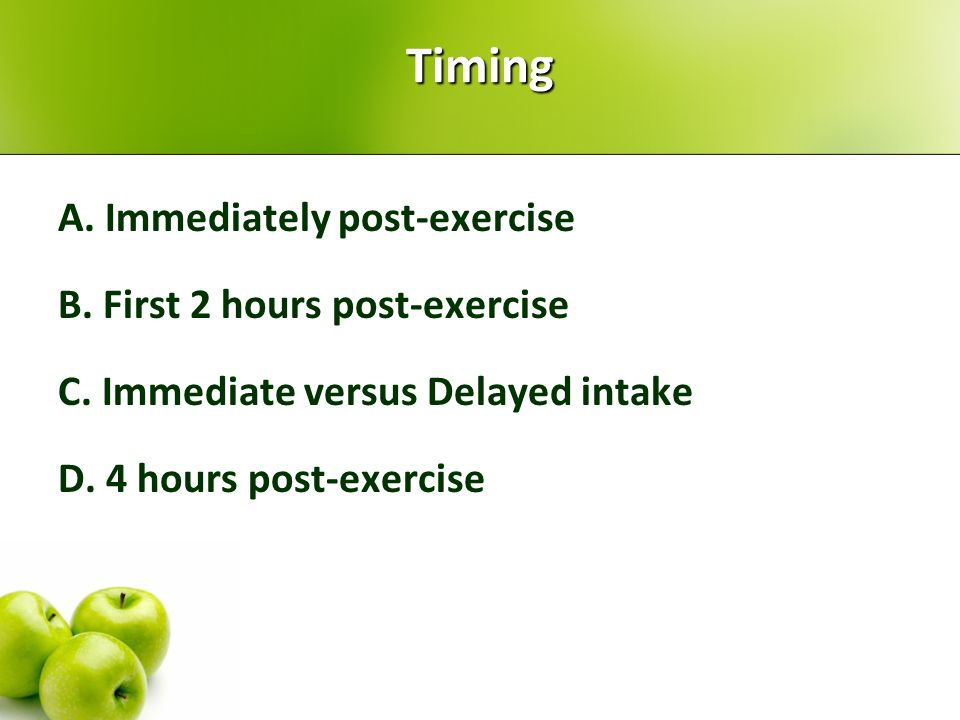 Timing A. Immediately post-exercise B. First 2 hours post-exercise