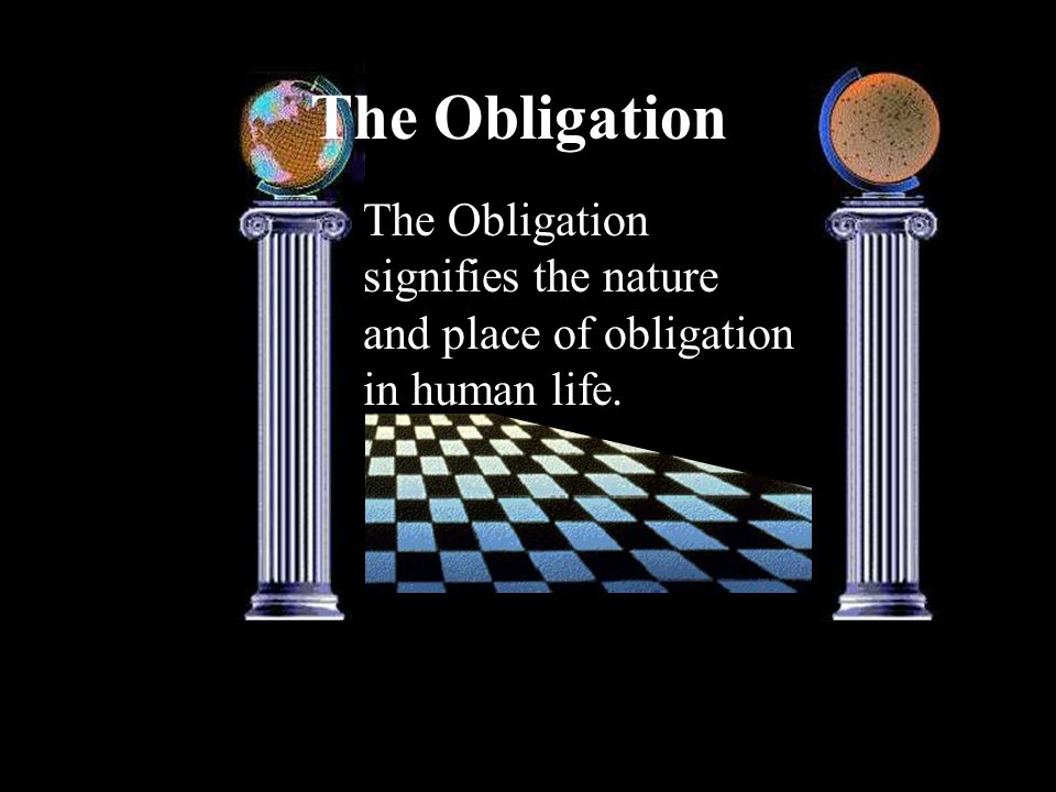 The Obligation The Obligation signifies the nature and place of obligation in human life.