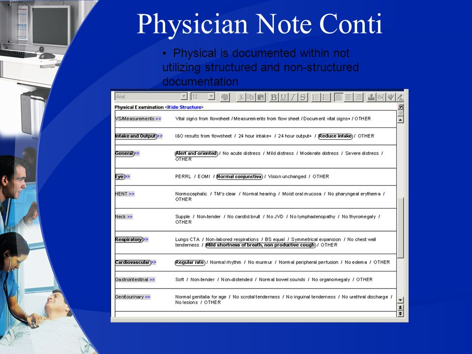 Physician Note Conti • Physical is documented within not utilizing structured and non-structured documentation.