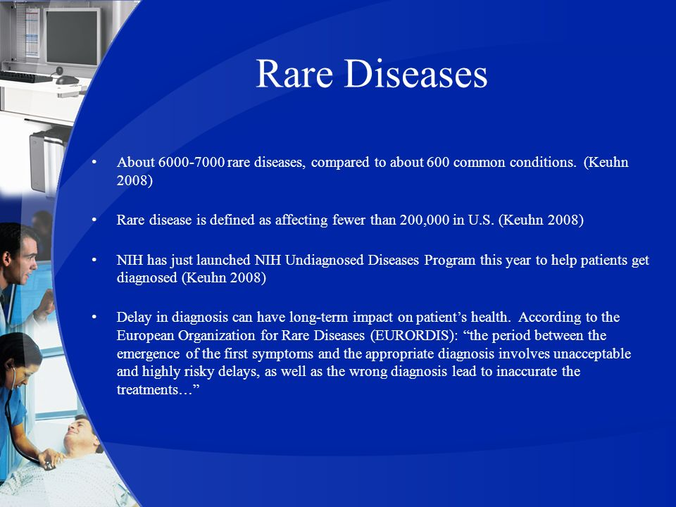 Rare Diseases About rare diseases, compared to about 600 common conditions. (Keuhn 2008)