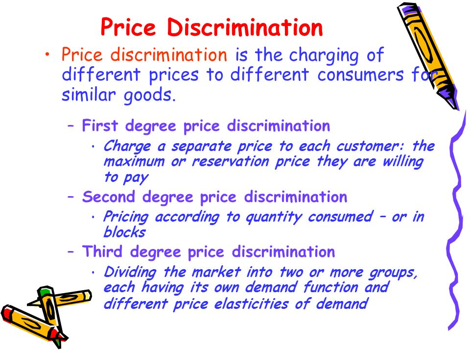 Price Discrimination Price discrimination is the charging of different prices to different consumers for similar goods.