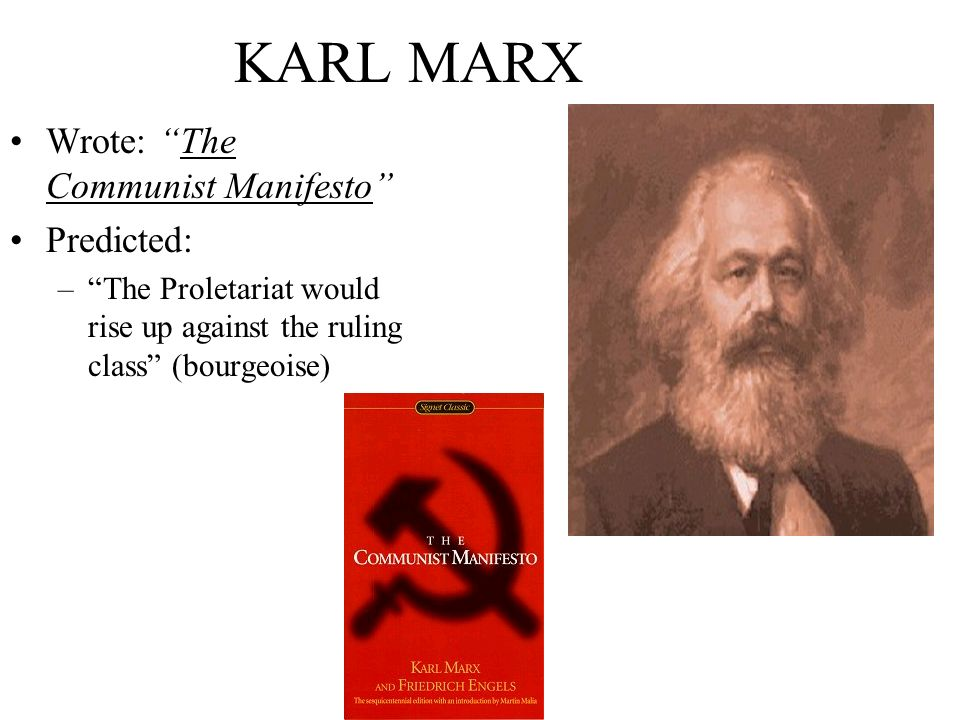 KARL MARX Wrote: The Communist Manifesto Predicted: