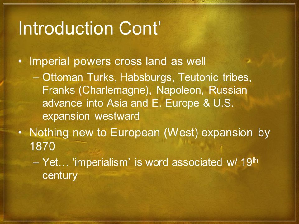 Introduction Cont' Imperial powers cross land as well