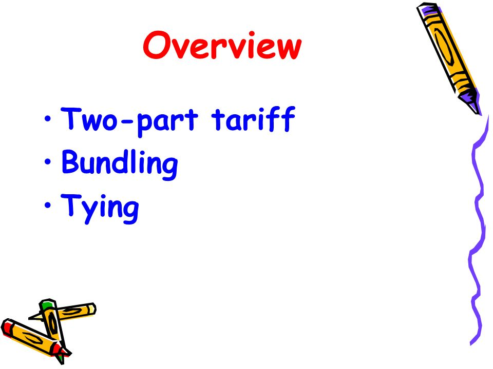 Overview Two-part tariff Bundling Tying