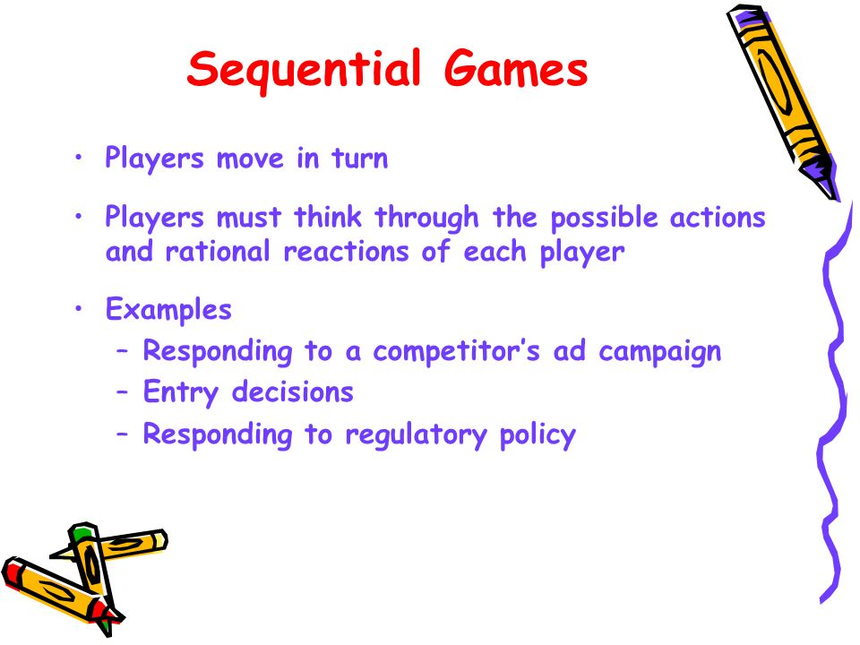 Sequential Games Players move in turn