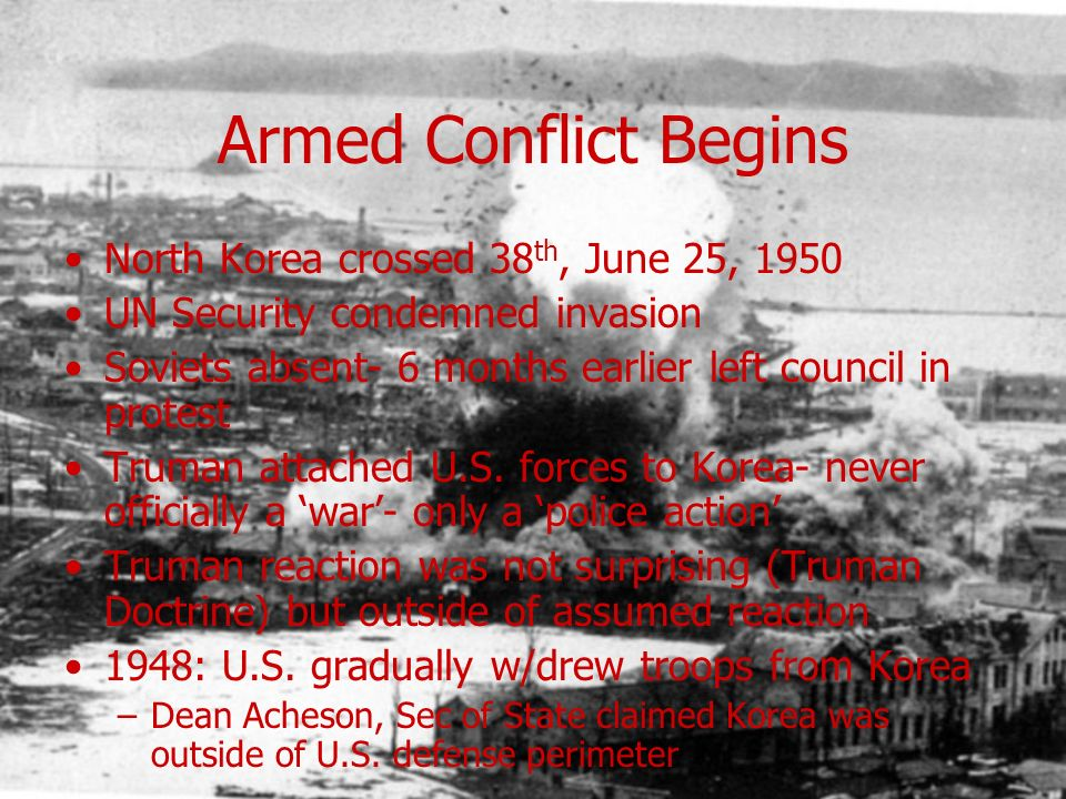 Armed Conflict Begins North Korea crossed 38th, June 25, 1950