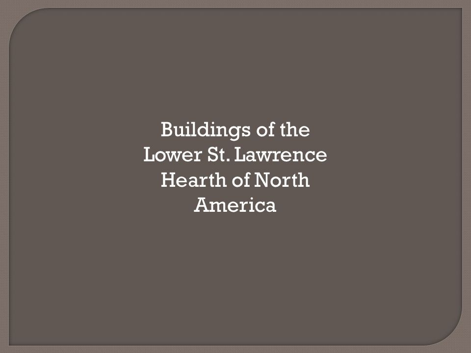 Buildings of the Lower St. Lawrence Hearth of North America