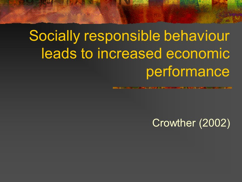 Socially responsible behaviour leads to increased economic performance