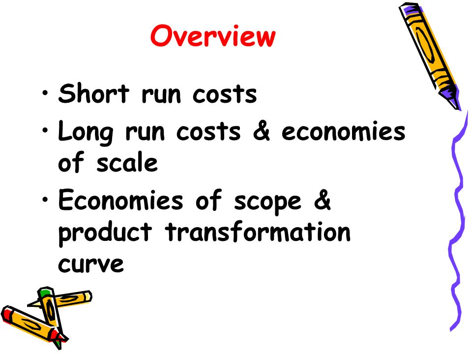 Overview Short run costs Long run costs & economies of scale