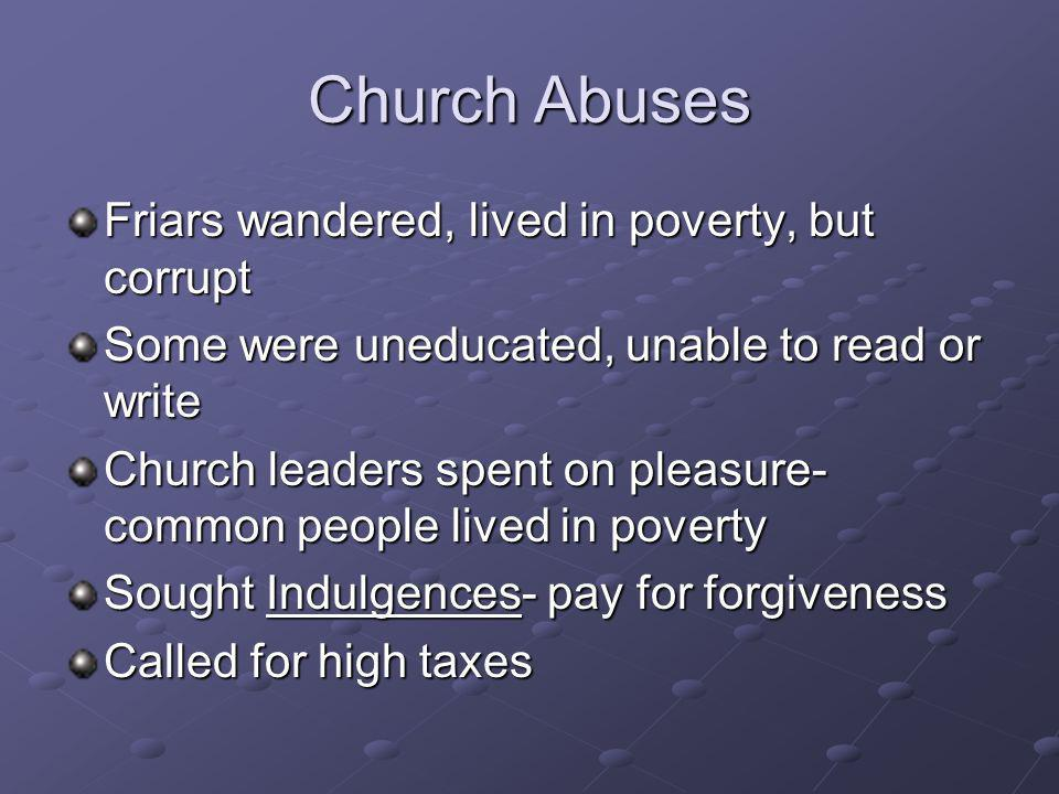 Church Abuses Friars wandered, lived in poverty, but corrupt