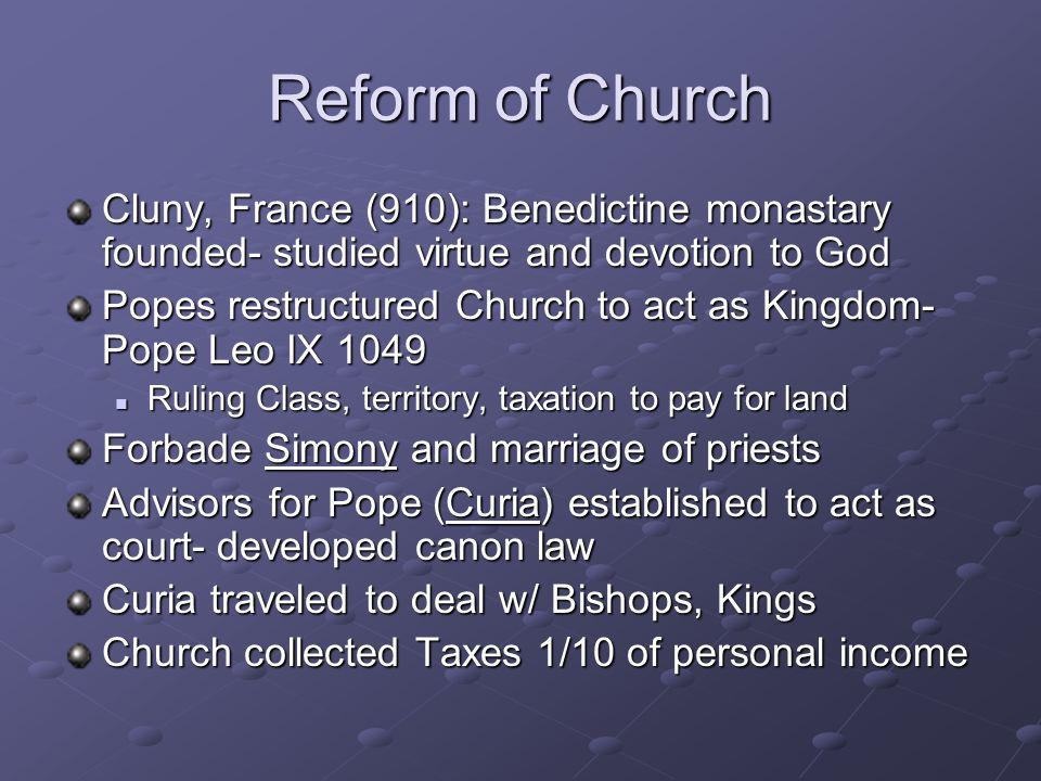 Reform of Church Cluny, France (910): Benedictine monastary founded- studied virtue and devotion to God.