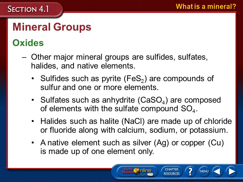 What is a mineral Mineral Groups. Oxides. Other major mineral groups are sulfides, sulfates, halides, and native elements.