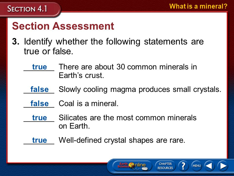 What is a mineral Section Assessment. 3. Identify whether the following statements are true or false.