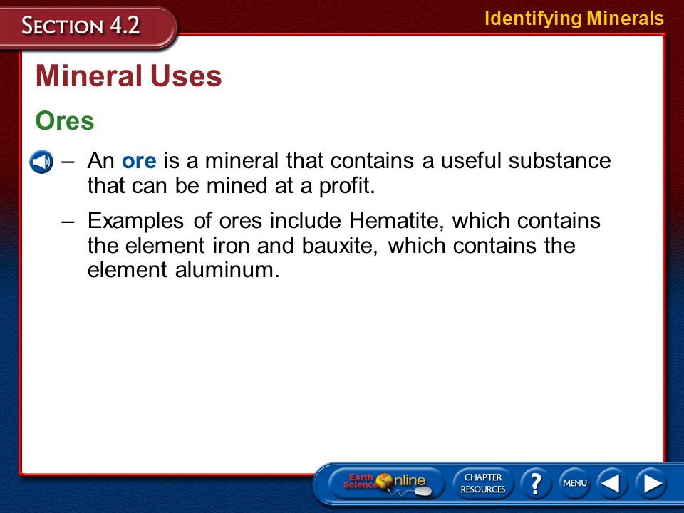 Identifying Minerals Mineral Uses. Ores. An ore is a mineral that contains a useful substance that can be mined at a profit.