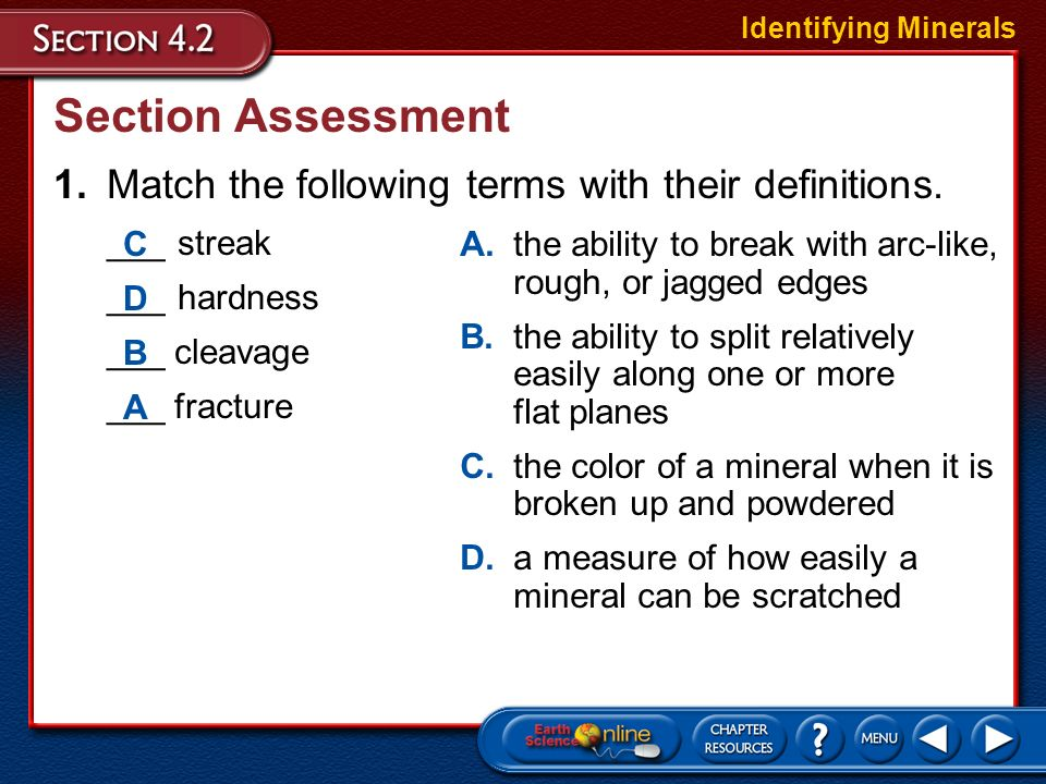 Identifying Minerals Section Assessment. 1. Match the following terms with their definitions. ___ streak.