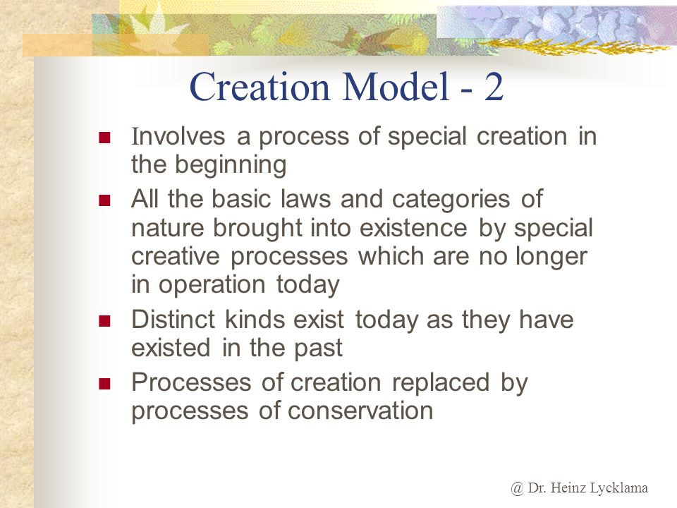 Creation Model - 2 Involves a process of special creation in the beginning.