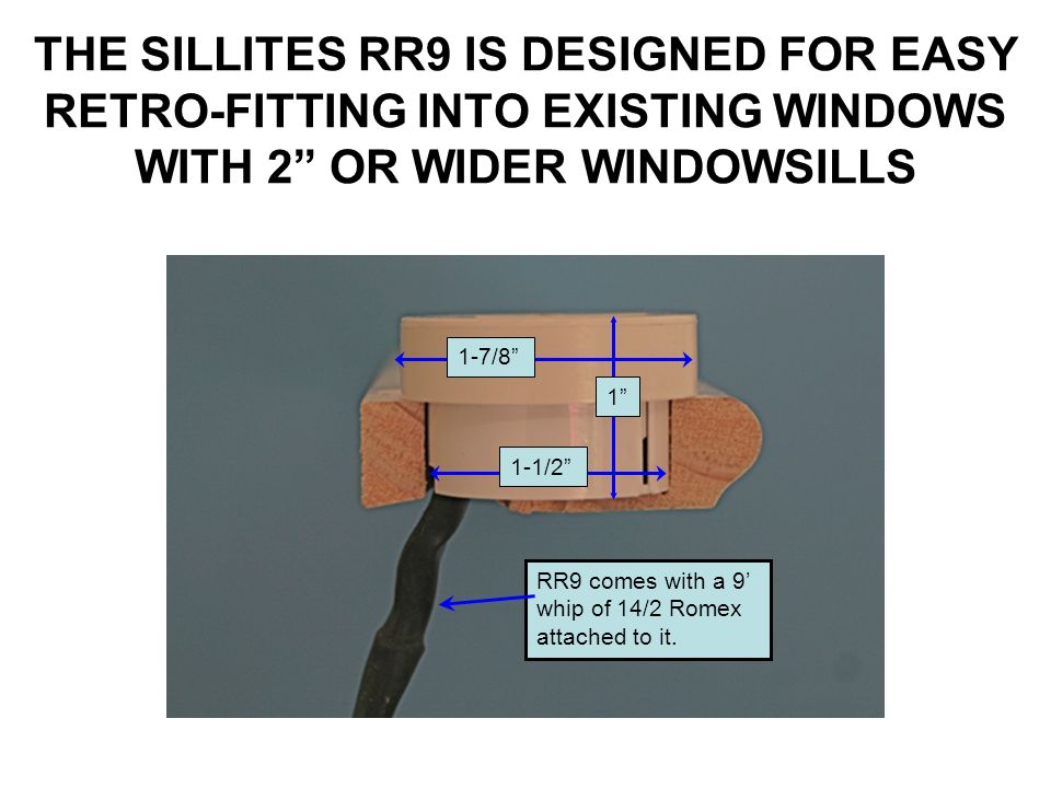THE SILLITES RR9 IS DESIGNED FOR EASY RETRO-FITTING INTO EXISTING WINDOWS WITH 2 OR WIDER WINDOWSILLS
