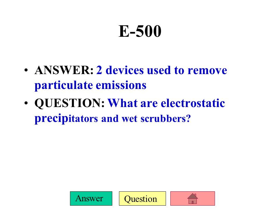 E-500 ANSWER: 2 devices used to remove particulate emissions