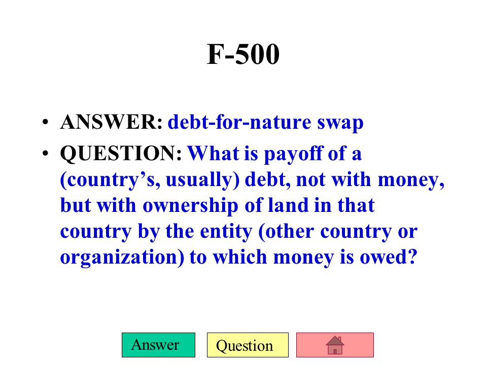 F-500 ANSWER: debt-for-nature swap