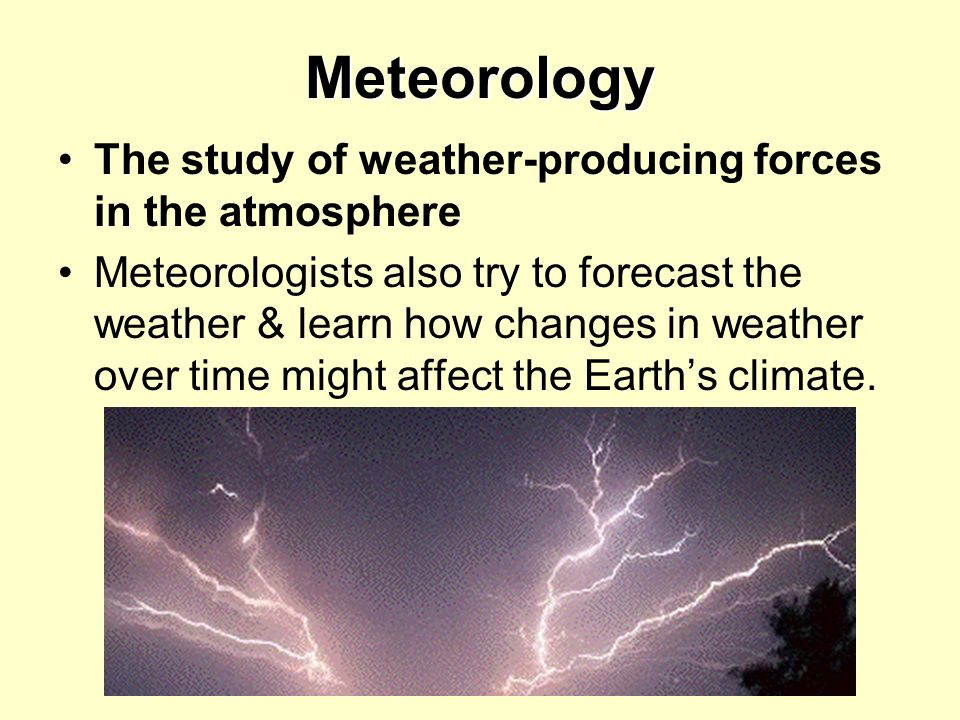 Meteorology The study of weather-producing forces in the atmosphere