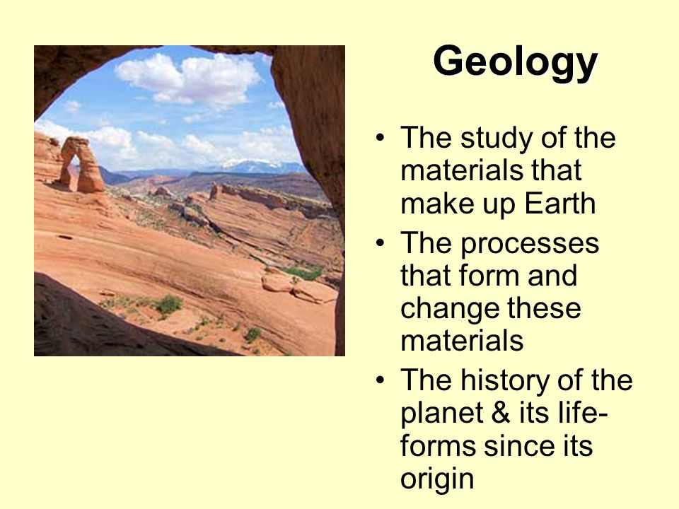Geology The study of the materials that make up Earth