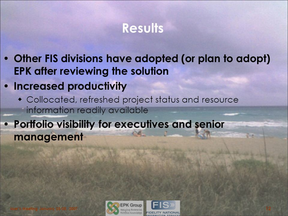 Results Other FIS divisions have adopted (or plan to adopt) EPK after reviewing the solution. Increased productivity.