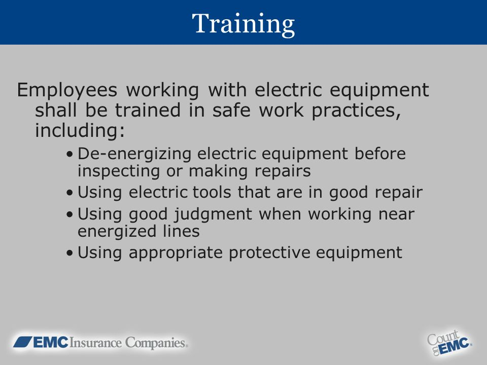 Training Employees working with electric equipment shall be trained in safe work practices, including: