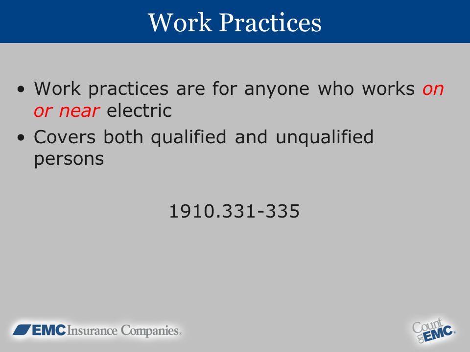 Work Practices Work practices are for anyone who works on or near electric. Covers both qualified and unqualified persons.