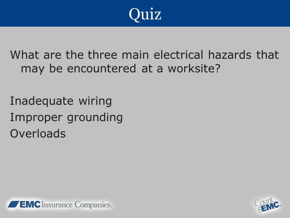 Quiz What are the three main electrical hazards that may be encountered at a worksite Inadequate wiring.