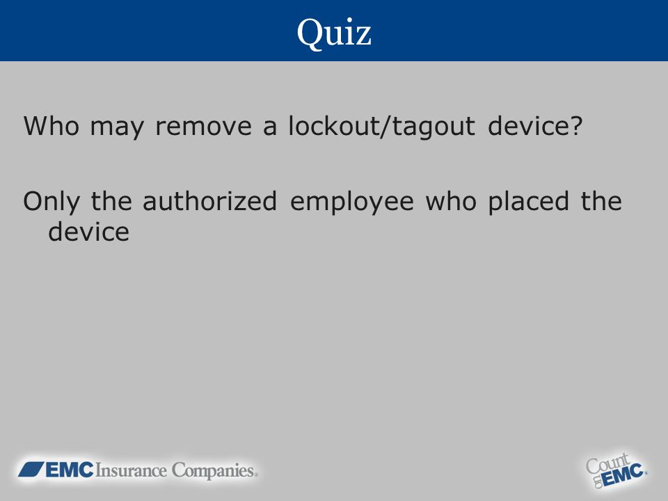 Quiz Who may remove a lockout/tagout device