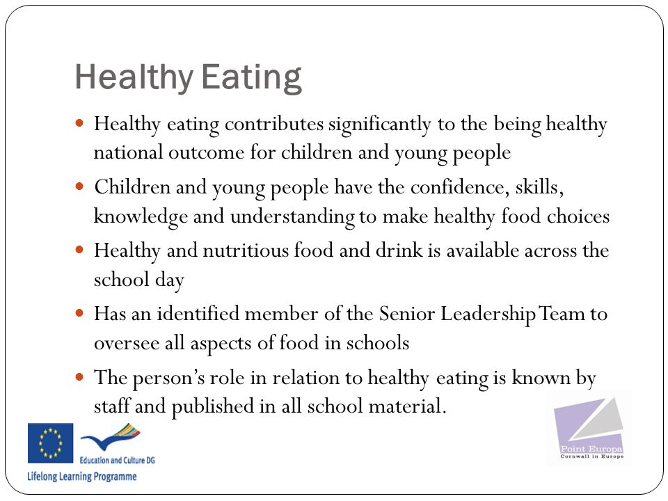 Healthy Eating Healthy eating contributes significantly to the being healthy national outcome for children and young people.