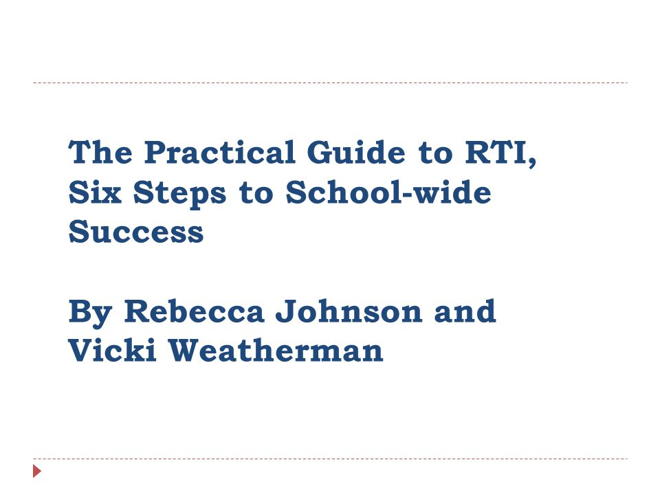 The Practical Guide to RTI, Six Steps to School-wide Success By Rebecca Johnson and Vicki Weatherman