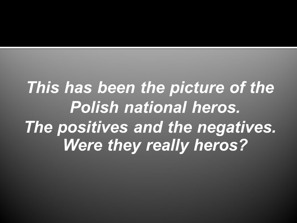 This has been the picture of the Polish national heros