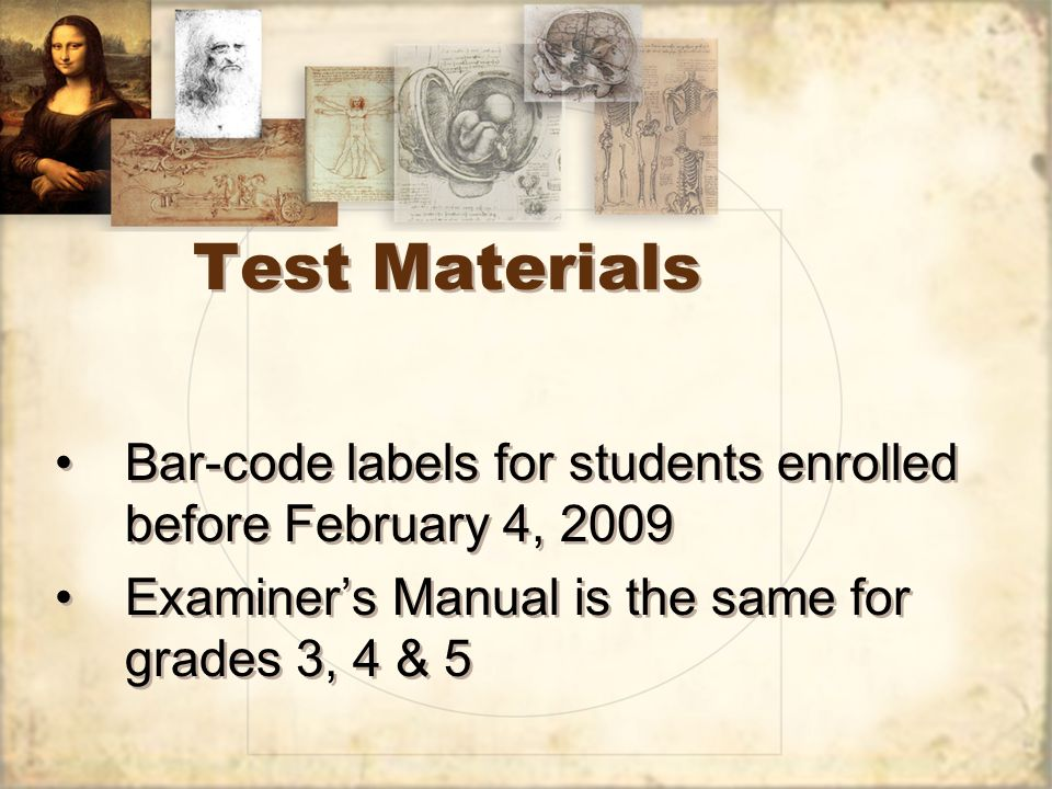 Test Materials Bar-code labels for students enrolled before February 4, Examiner's Manual is the same for grades 3, 4 & 5.
