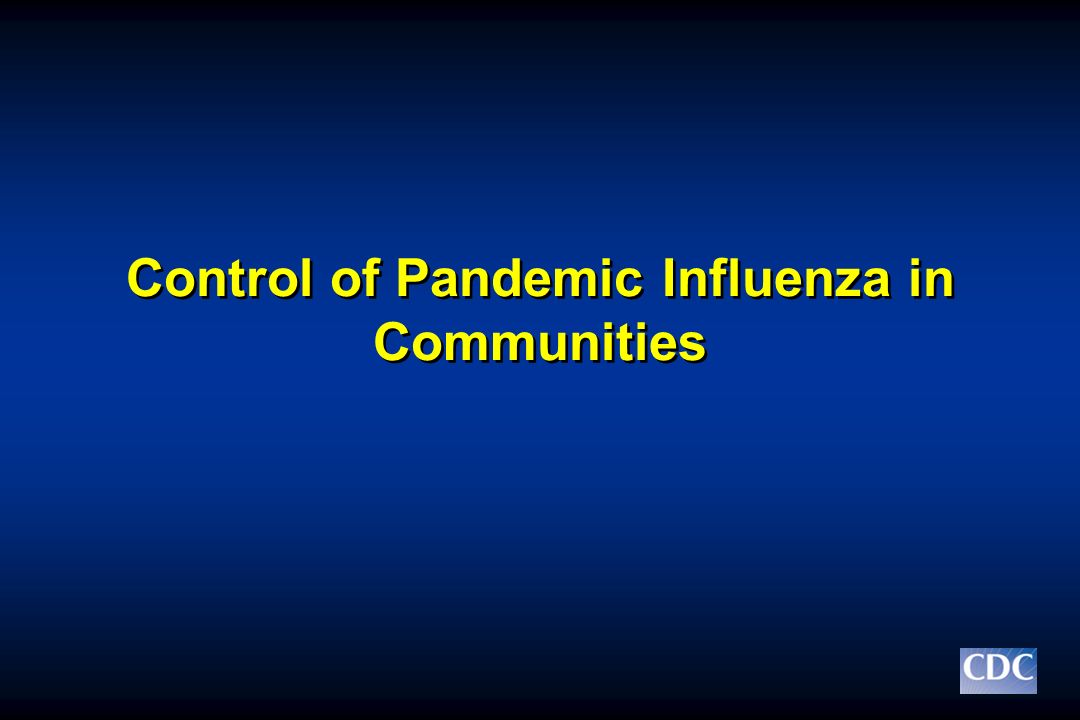 Control of Pandemic Influenza in Communities