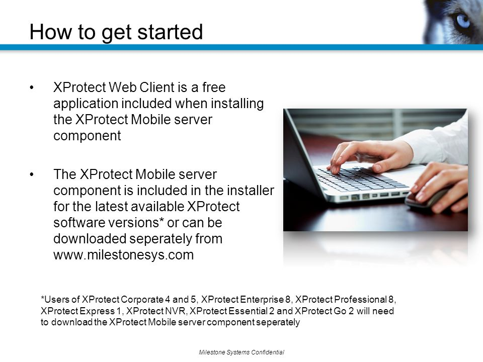 How to get started XProtect Web Client is a free application included when installing the XProtect Mobile server component.