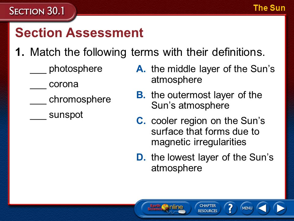 The Sun Section Assessment. 1. Match the following terms with their definitions. ___ photosphere.